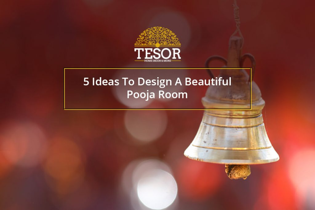 5 Ideas To Design A Beautiful Pooja Room