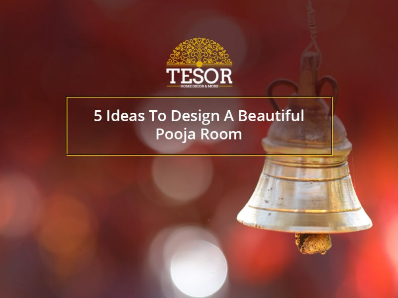 5 Ideas To Design A Beautiful Pooja Room